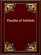 The Doubts of Infidels, Or, Queries Relative to Scriptural Inconsistencies & Contradictions by Anonymous