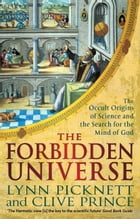 The Forbidden Universe: The Occult Origins of Science and the Search for the Mind of God by Lynn Picknett