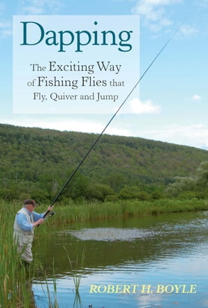 Dapping: The Exciting Way of Fishing Flies that Fly, Quiver and Jump by Robert H. Boyle
