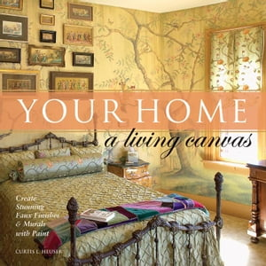 Your Home - A Living Canvas Create Fabulous Faux Finishes and Amazing Murals with Paint