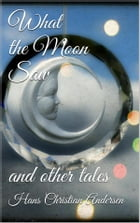 What the Moon Saw by Hans Christian Andersen
