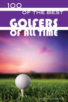 100 of the Best Golfers of All Time by alex trostanetskiy