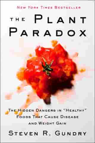 """The Plant Paradox: The Hidden Dangers in """"Healthy"""" Foods That Cause Disease and Weight Gain by Dr. Steven R Gundry, MD"""