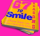 67 Reasons to Smile by Adrian Thomas Lowe