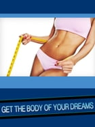Get The Body Of Your Dreams by Anonymous
