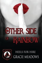 Other Side of Rainbow: (Heels for Hire, Inc) by Gracie Meadows