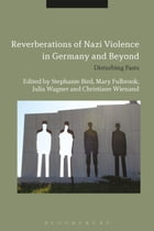 Reverberations of Nazi Violence in Germany and Beyond: Disturbing Pasts