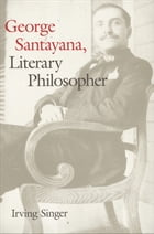 George Santayana: Literary Philosopher by Mr. Irving Singer