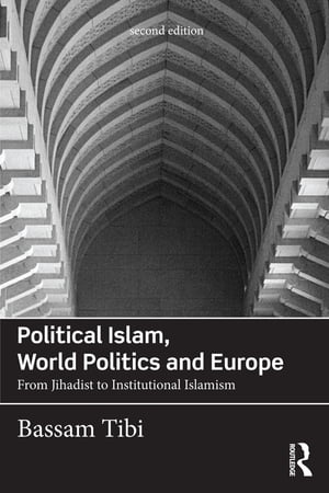 Political Islam,  World Politics and Europe From Jihadist to Institutional Islamism