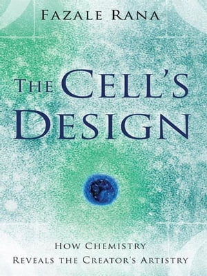 Cell's Design,  The (Reasons to Believe) How Chemistry Reveals the Creator's Artistry