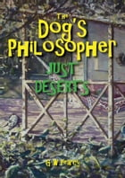 The Dog's Philosopher: Just Deserts by GW Pearcy