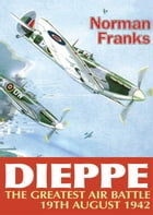 Dieppe: The Greatest Air Battle by Norman Franks