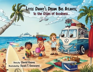 Little Danny's Dream Bus Atlantis; To the Cities of Goodness!