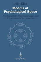 Models of Psychological Space: Psychometric, Developmental, and Experimental Approaches by Heinrich Stumpf