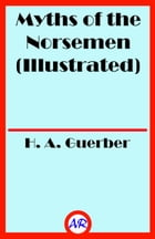 Myths of the Norsemen (Illustrated): From the Eddas and Sagas by H. A. Guerber