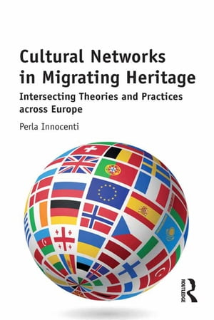 Cultural Networks in Migrating Heritage Intersecting Theories and Practices across Europe