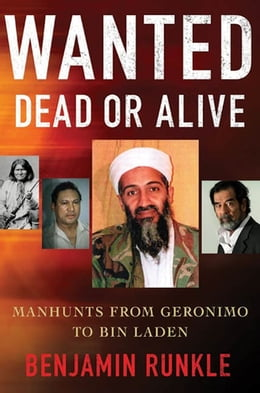 Book Wanted Dead or Alive: Manhunts from Geronimo to Bin Laden by Benjamin Runkle