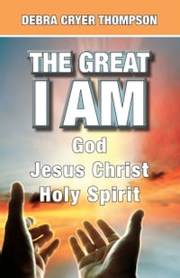 The Great I Am: God, Jesus Christ, Holy Spirit