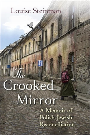 The Crooked Mirror A Memoir of Polish-Jewish Reconciliation