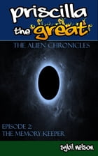 Priscilla the Great: The Alien Chronicles: The Memory Keeper by Sybil Nelson