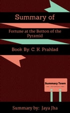 Summary of Fortune at the Botton of the Pyramid: Book By: C. K. Prahlad by Jaya Jha