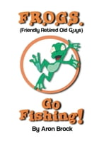 Frogs Go Fishing by Aron Brock