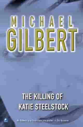 The Killing Of Katie Steelstock by Michael Gilbert