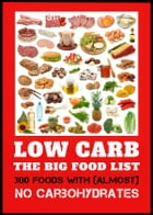 Low Carb - The Big Food List - 300 foods with (almost) no carbohydrates -The easy way to lose weight without a diet plan by Cyrill Linkmann