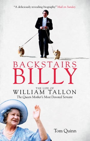 Backstairs Billy The Life of William Tallon,  the Queen Mother's Most Devoted Servant