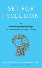Set for Inclusion: An Underlying Methodology for Achieving Your Inclusion Dividend