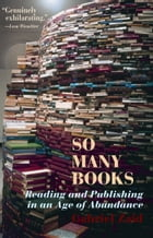 So Many Books: Reading and Publishing in an Age of Abundance by Gabriel Zaid