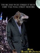 The Big Bad Wolf Strikes It Rich! Wolfy Fairy Tale Wall Street Memoirs by Nicole Russin-McFarland