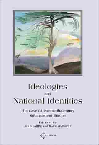 Ideologies and National Identities: The Case of Twentieth-Century Southeastern Europe by Mark Mazower