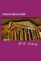 Architecture, Mysticism & Myth by W.R. Lethaby