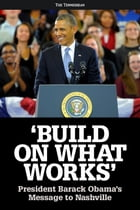 Build on What Works: President Barack Obama's Message to Nashville by The Tennessean