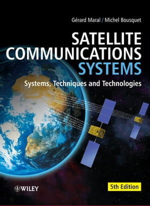 Satellite Communications Systems: Systems, Techniques and Technology by Gerard Maral
