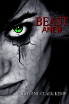 Beast Anew (Beasty Series #2) by Tyffani Clark Kemp