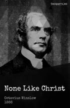 None Like Christ by Octavius Winslow