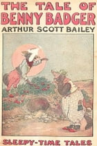 The Tale of Benny Badger by Arthur Scott Bailey