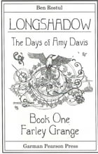 Longshadow: The Days of Amy Davis: Book One: Farley Grange by Ben Rostul