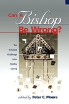 Can a Bishop Be Wrong?: Ten Scholars Challenge John Shelby Spong by Peter C. Moore