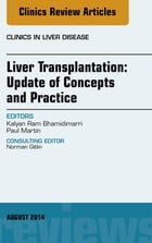 Liver Transplantation: Update of Concepts and Practice, An Issue of Clinics in Liver Disease, E-Book by Kalyan Ram Bhamidimarri, MD, MPH
