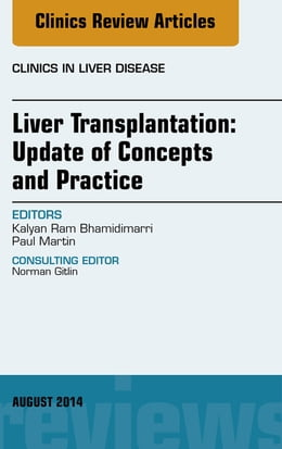 Book Liver Transplantation: Update of Concepts and Practice, An Issue of Clinics in Liver Disease, by Kalyan Ram Bhamidimarri