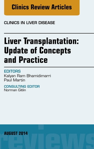 Liver Transplantation: Update of Concepts and Practice,  An Issue of Clinics in Liver Disease,