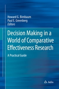 Decision Making in a World of Comparative Effectiveness Research: A Practical Guide