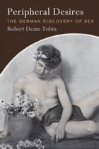 Peripheral Desires: The German Discovery of Sex