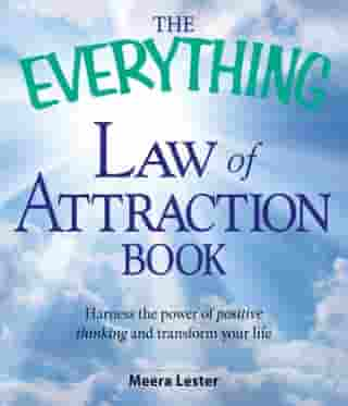 The Everything Law of Attraction Book: Harness the power of positive thinking and transform your life by Meera Lester