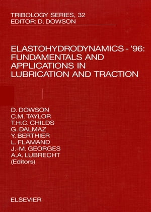 Elastohydrodynamics - '96: Fundamentals and Applications in Lubrication and Traction