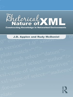 The Rhetorical Nature of XML Constructing Knowledge in Networked Environments