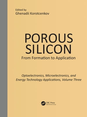 Porous Silicon: From Formation to Applications: Optoelectronics,  Microelectronics,  and Energy Technology Applications,  Volume Three Opto- and Microele